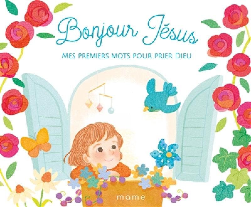 Bonjour Jesus Mes Premiers Mots Pour Prier Dieu